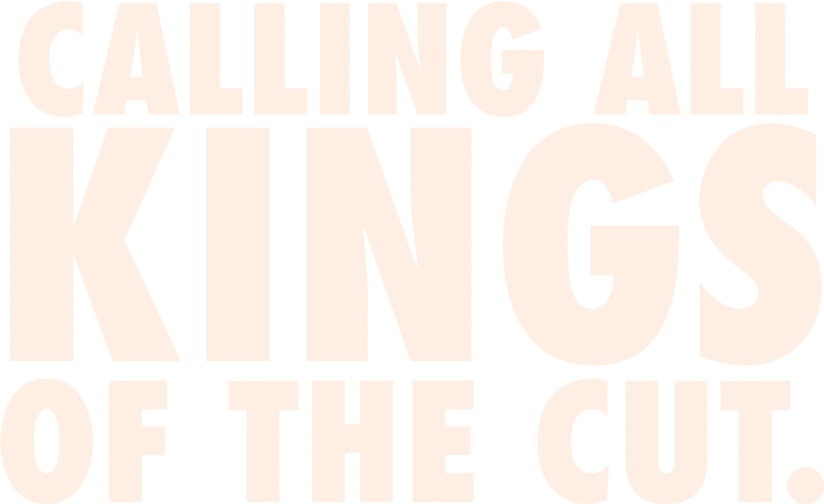 calling-all-kings-of-the-cut